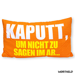 Wortheld Kissen Kaputt, um nicht zu sagem im Ar